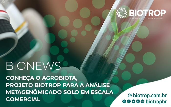 Conheça o Agrobiota, projeto BIOTROP para a análise metagenômica do solo em escala comercial