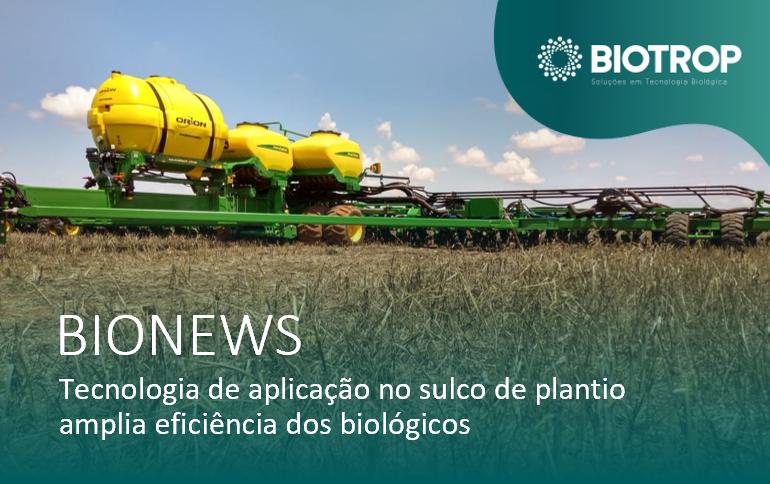 Tecnologia de aplicação no sulco amplia eficiência dos biológicos