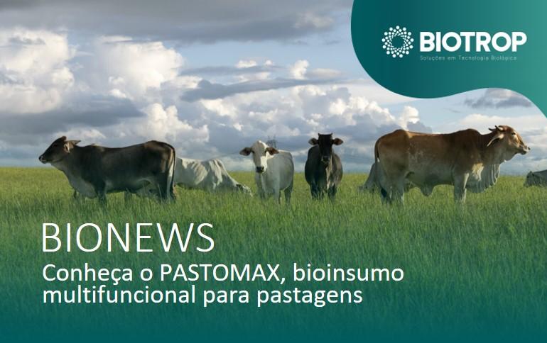 Conheça o PASTOMAX, bioinsumo multifuncional para pastagens