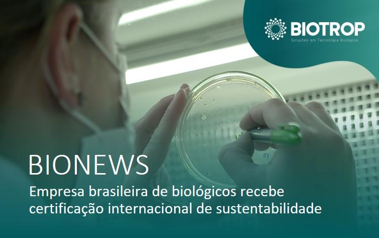 Empresa brasileira de biológicos recebe certificação internacional de sustentabilidade